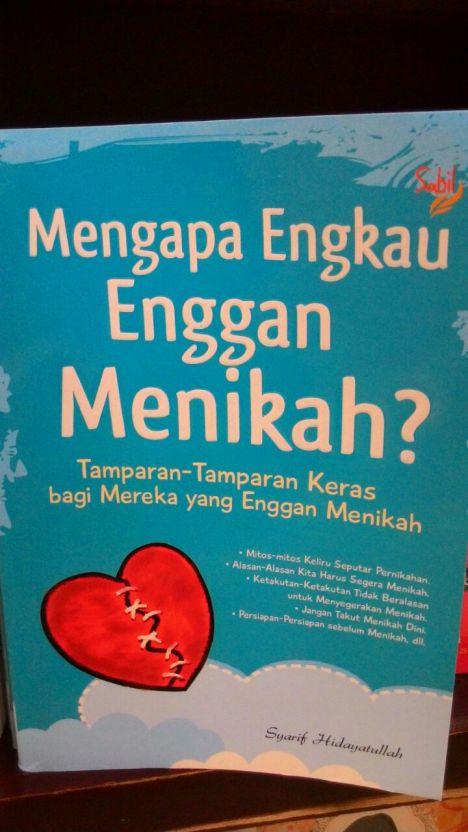 Mengapa Engkau Enggan Menikah Segera